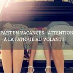 Départ en vacances : attention à la fatigue au volant !