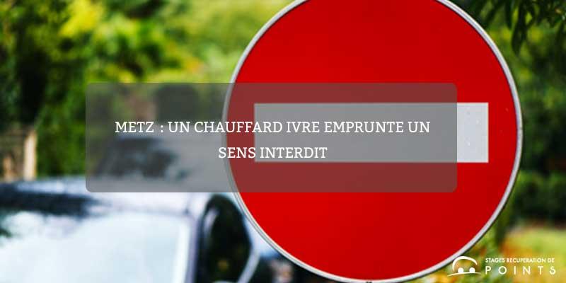 Metz: un chauffard ivre emprunte un sens interdit