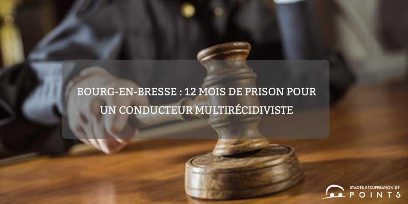 Bourg-en-Bresse : 12 mois de prison pour un conducteur multirécidiviste