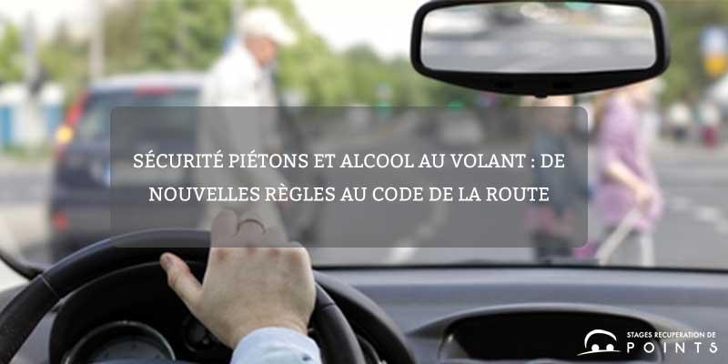 Sécurité piétons et alcool au volant : de nouvelles règles au Code de la Route