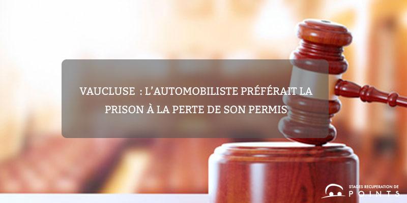 Vaucluse: l'automobiliste préférait la prison à la perte de son permis