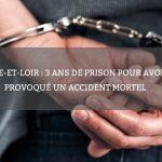 Eure-et-Loir : 3 ans de prison pour avoir provoqué un accident mortel