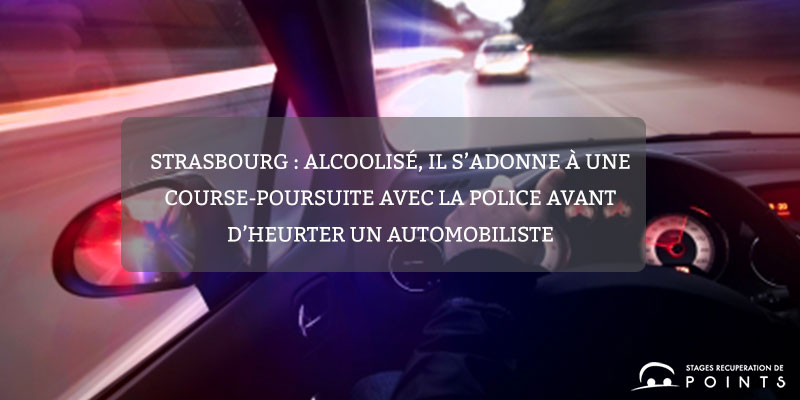Strasbourg : alcoolisé, il s'adonne à une course-poursuite avec la police avant d'heurter un automobiliste