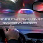Évreux : ivre et sans permis, il s'en prend physiquement à un policier