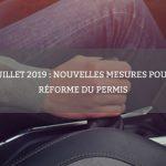 22 juillet 2019 : nouvelles mesures de la réforme du permis